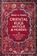 Oriental Rugs Antique & Modern by Walter A. Hawley